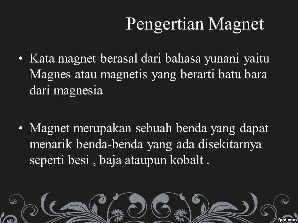 Pengertian Magnet Kata magnet berasal dari bahasa yunani yaitu Magnes atau magnetis yang berarti batu bara dari magnesia.