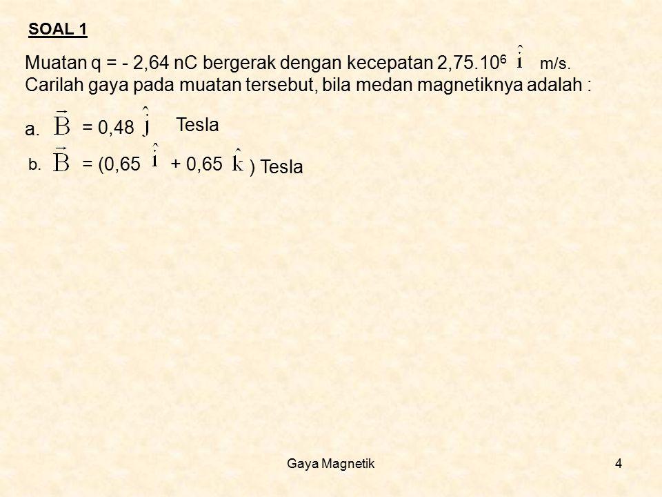 Muatan q = - 2,64 nC bergerak dengan kecepatan 2,75.106 m/s.