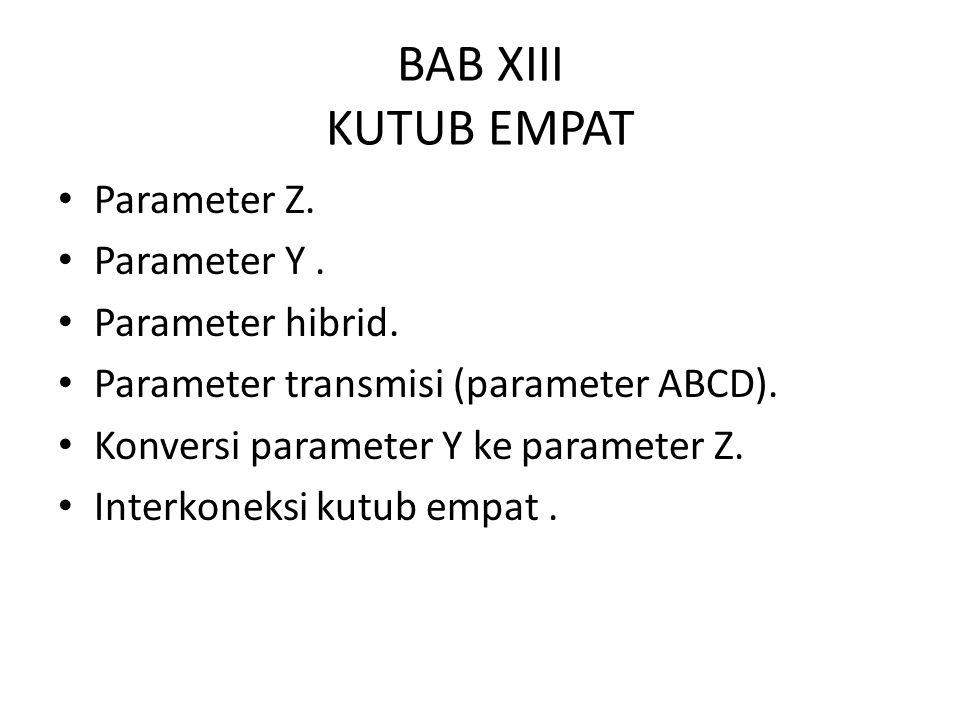 BAB XIII KUTUB EMPAT Parameter Z. Parameter Y . Parameter hibrid.