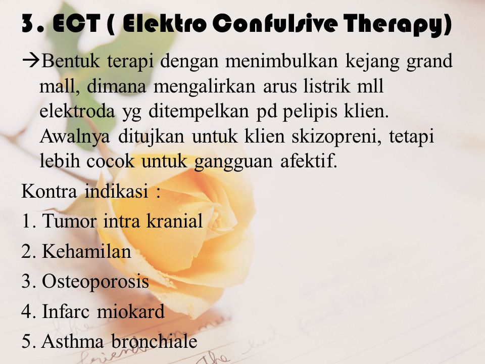3. ECT ( Elektro Confulsive Therapy)
