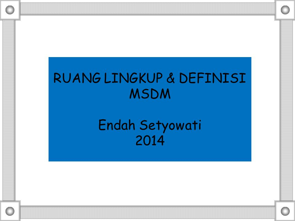 RUANG LINGKUP & DEFINISI MSDM Endah Setyowati 2014