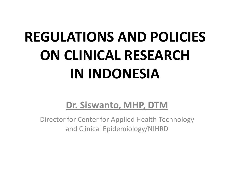 REGULATIONS AND POLICIES ON CLINICAL RESEARCH IN INDONESIA