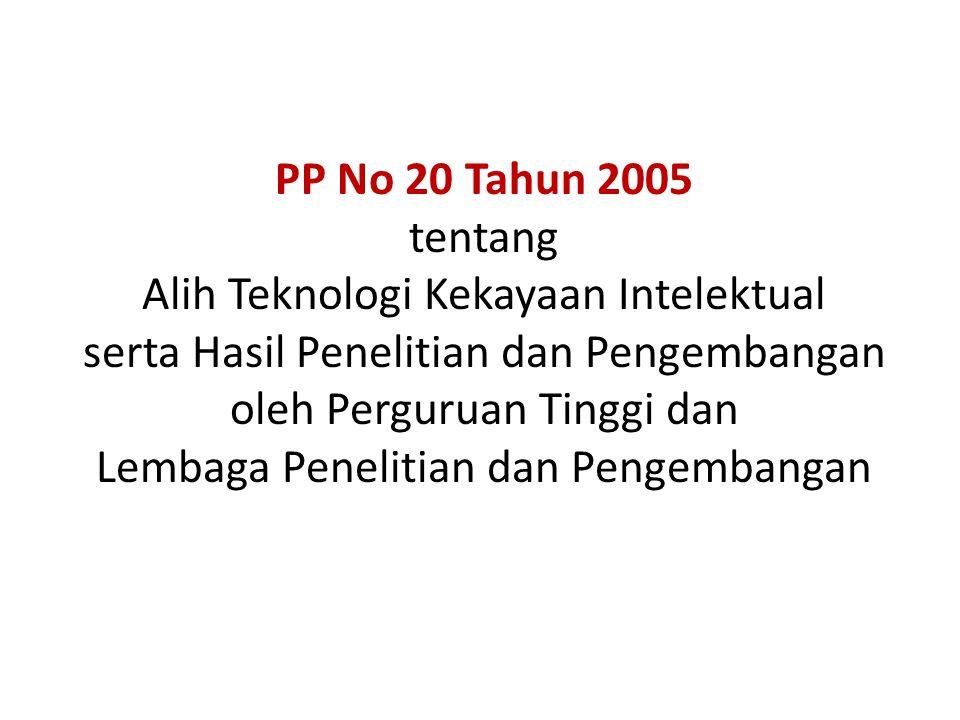 PP No 20 Tahun 2005 tentang Alih Teknologi Kekayaan Intelektual serta Hasil Penelitian dan Pengembangan oleh Perguruan Tinggi dan Lembaga Penelitian dan Pengembangan
