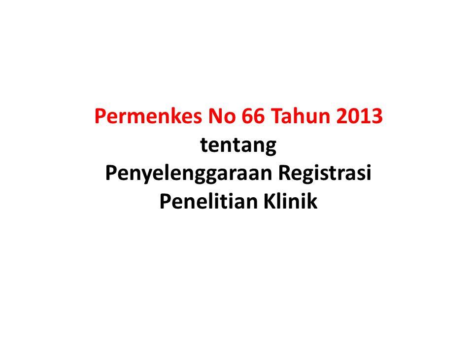 Permenkes No 66 Tahun 2013 tentang Penyelenggaraan Registrasi Penelitian Klinik