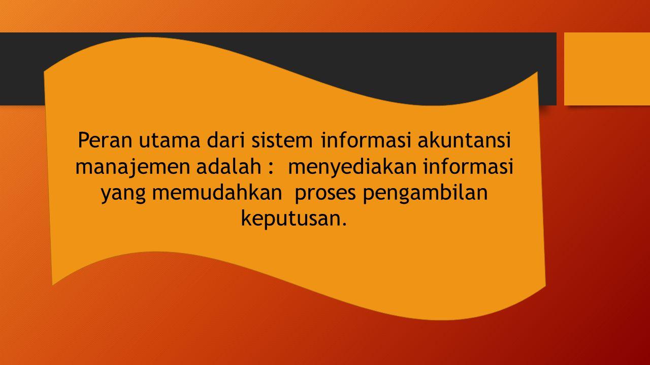 Peran utama dari sistem informasi akuntansi manajemen adalah : menyediakan informasi yang memudahkan proses pengambilan keputusan.