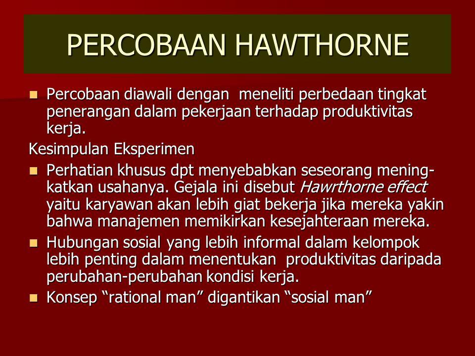 PERCOBAAN HAWTHORNE Percobaan diawali dengan meneliti perbedaan tingkat penerangan dalam pekerjaan terhadap produktivitas kerja.