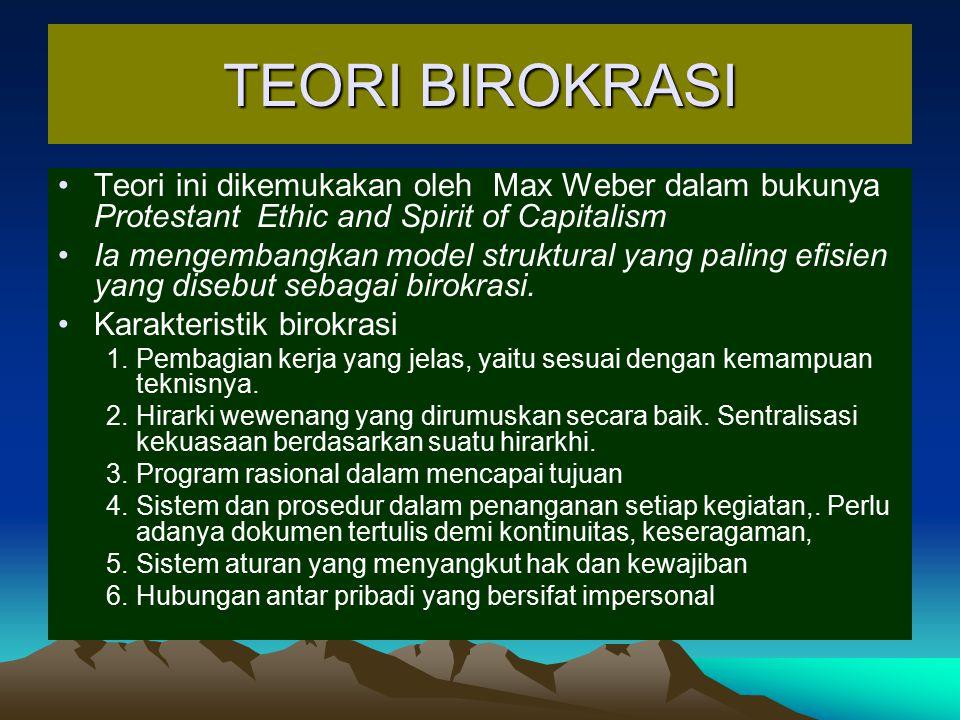 TEORI BIROKRASI Teori ini dikemukakan oleh Max Weber dalam bukunya Protestant Ethic and Spirit of Capitalism.