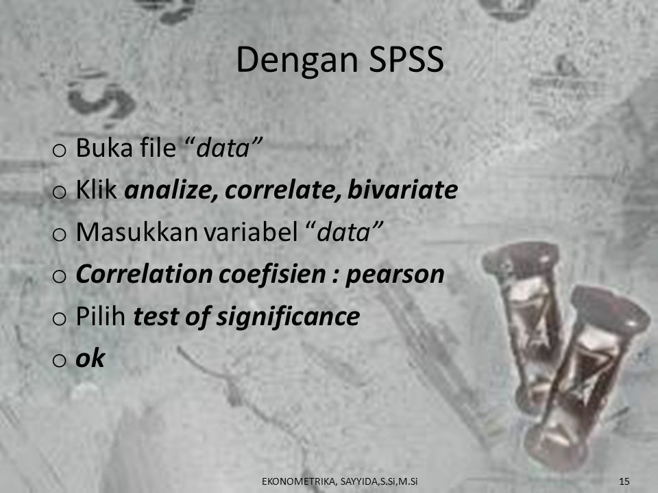 Dengan SPSS Buka file data Klik analize, correlate, bivariate