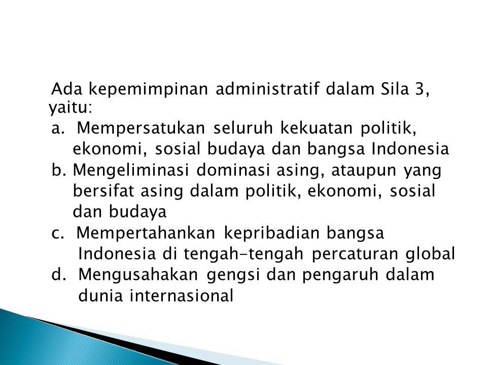 Ada kepemimpinan administratif dalam Sila 3, yaitu: