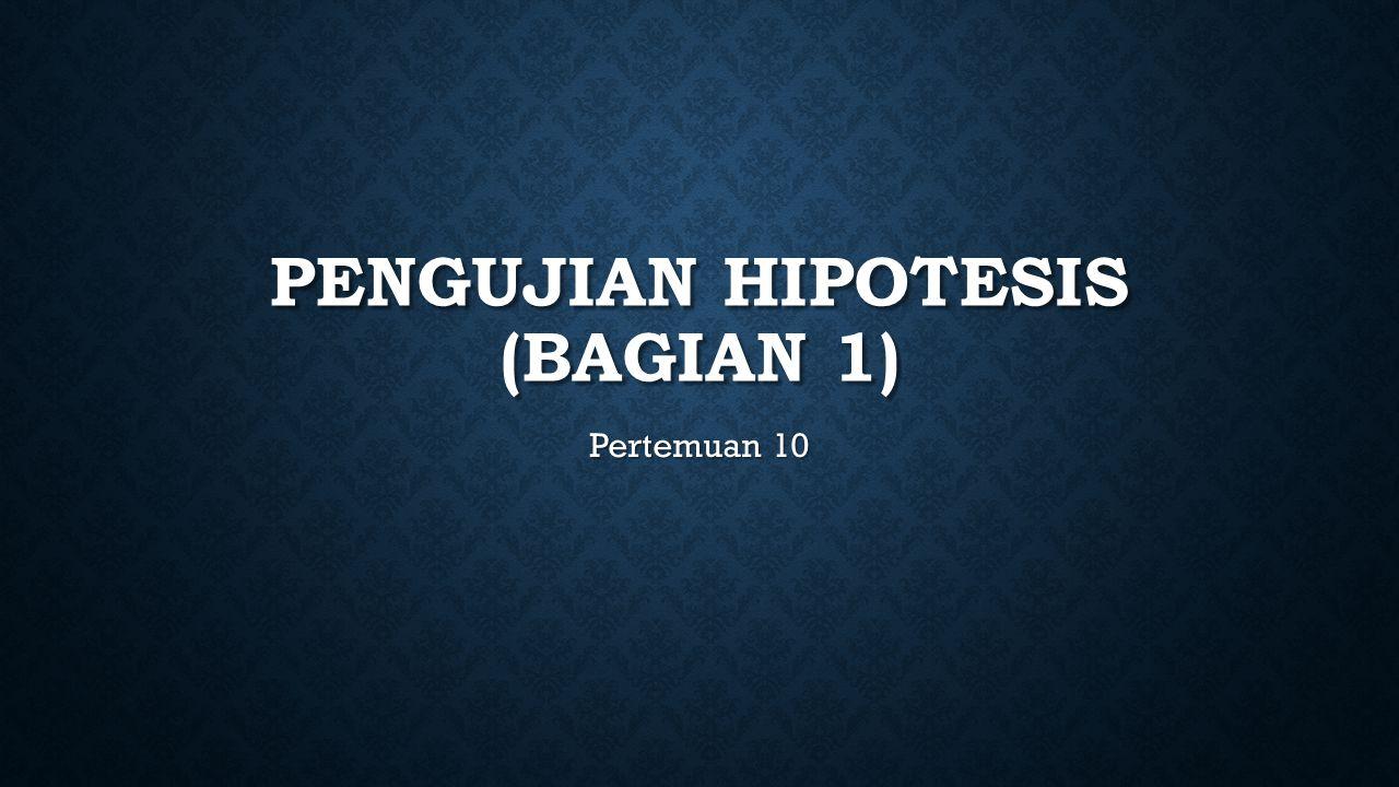 PENGUJIAN HIPOTESIS (bagian 1)