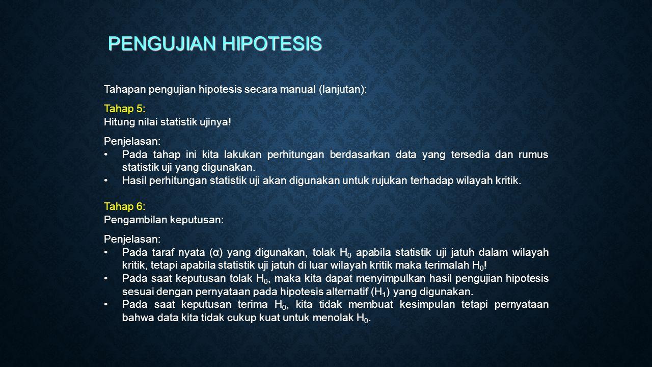 PENGUJIAN HIPOTESIS Tahapan pengujian hipotesis secara manual (lanjutan): Tahap 5: Hitung nilai statistik ujinya!