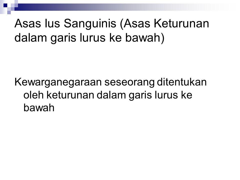 Asas Ius Sanguinis (Asas Keturunan dalam garis lurus ke bawah)