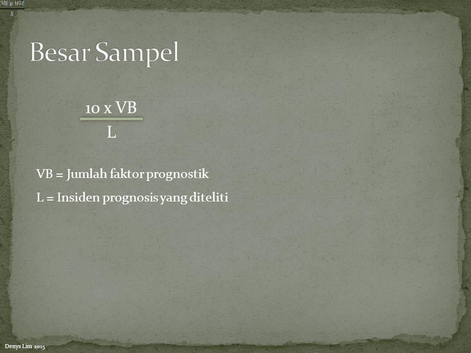 Besar Sampel 10 x VB L VB = Jumlah faktor prognostik