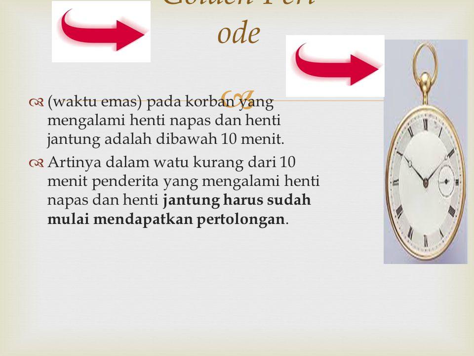 Golden Periode (waktu emas) pada korban yang mengalami henti napas dan henti jantung adalah dibawah 10 menit.