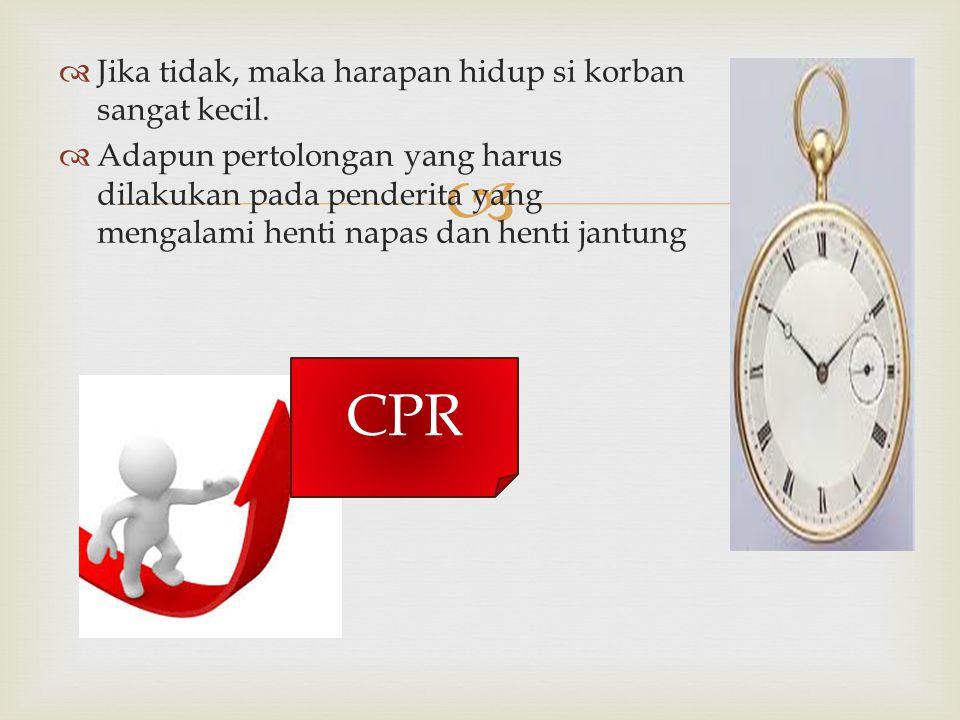 CPR Jika tidak, maka harapan hidup si korban sangat kecil.