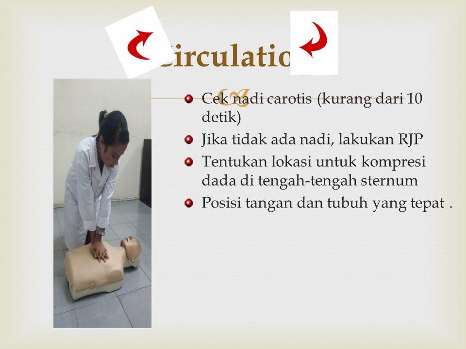 Circulation Cek nadi carotis (kurang dari 10 detik)