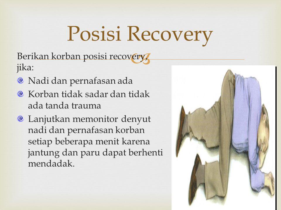 Posisi Recovery Berikan korban posisi recovery, jika: