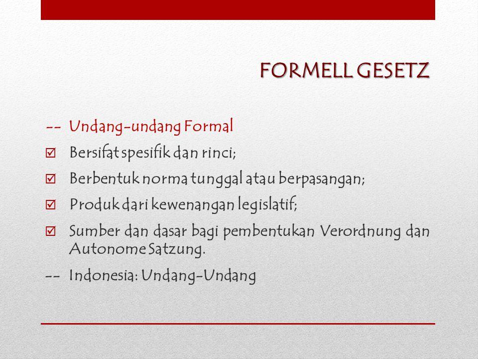FORMELL GESETZ -- Undang-undang Formal Bersifat spesifik dan rinci;