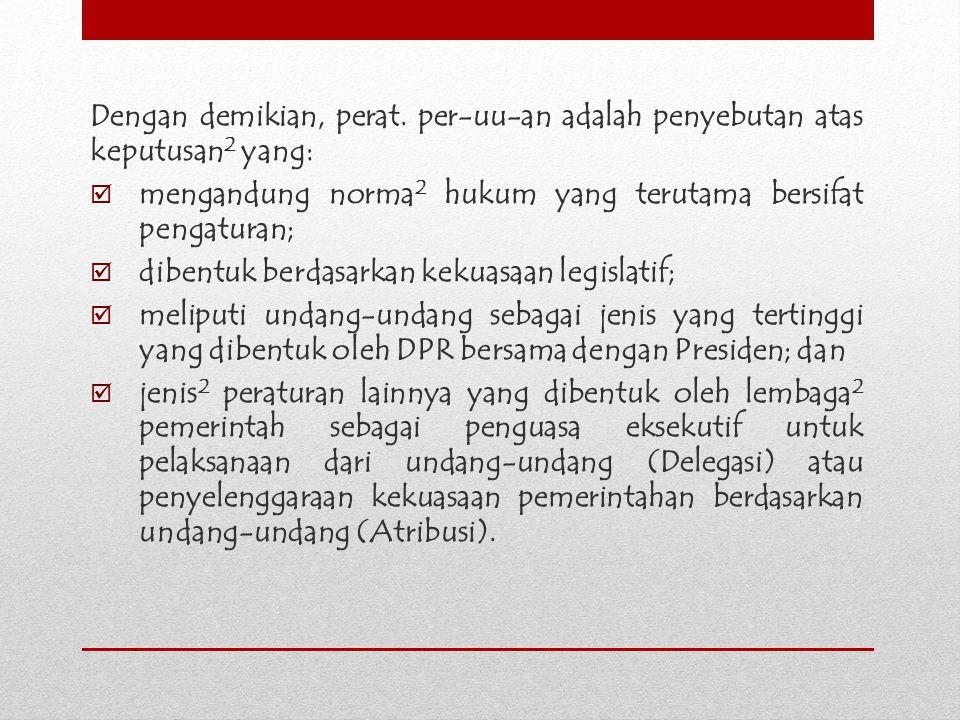 Dengan demikian, perat. per-uu-an adalah penyebutan atas keputusan2 yang: