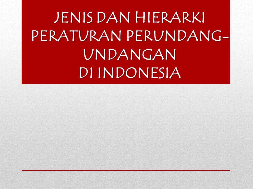 JENIS DAN HIERARKI PERATURAN PERUNDANG-UNDANGAN DI INDONESIA