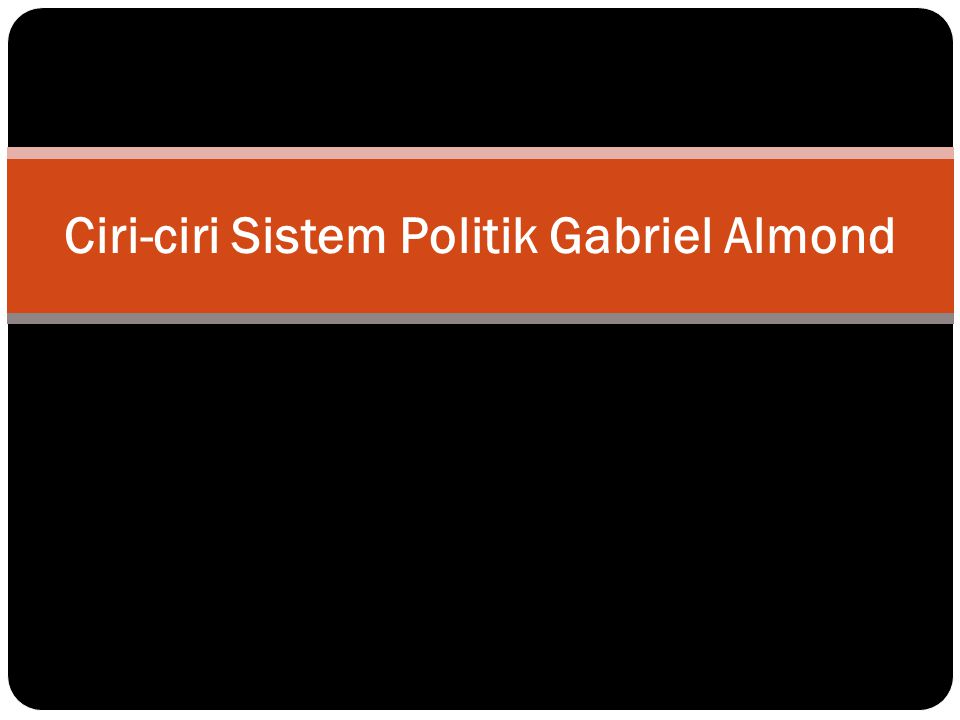 Ciri-ciri Sistem Politik Gabriel Almond