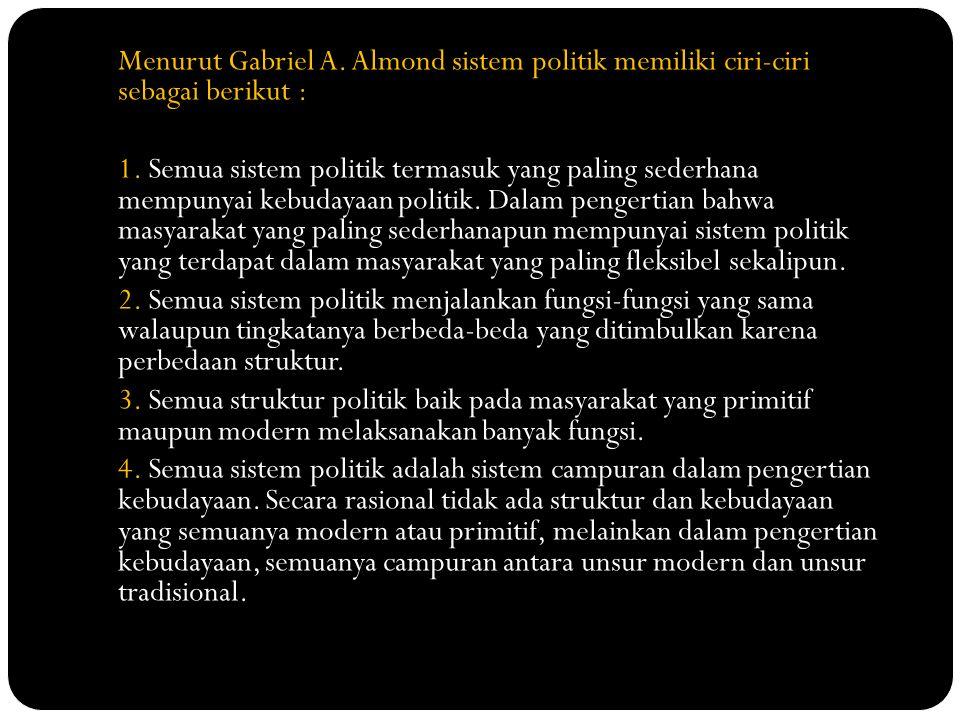 Menurut Gabriel A. Almond sistem politik memiliki ciri-ciri sebagai berikut : 1.