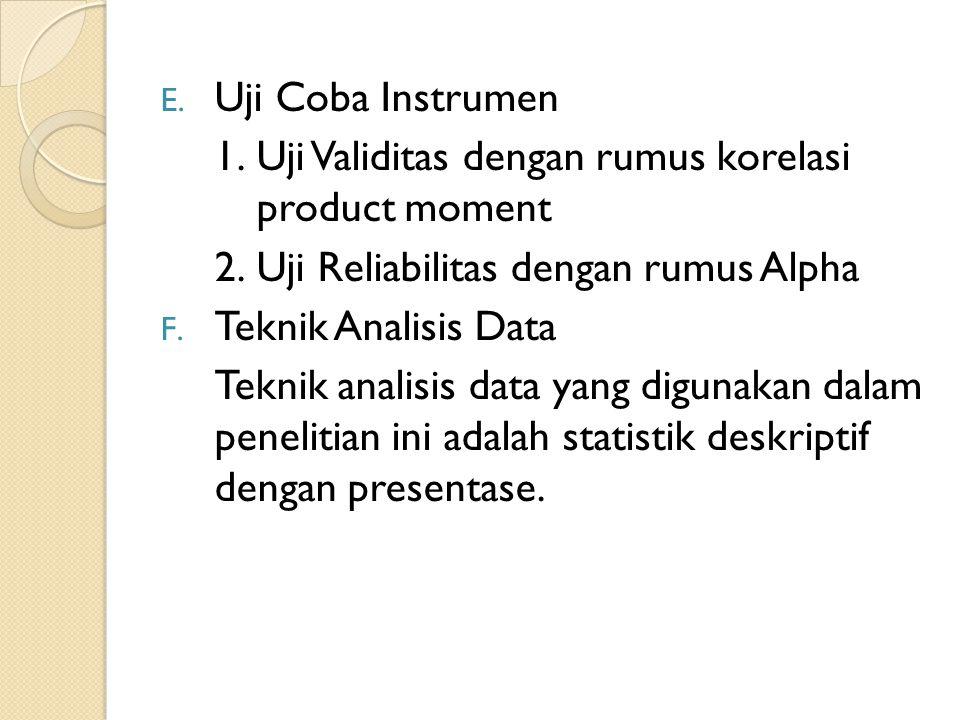Uji Coba Instrumen 1. Uji Validitas dengan rumus korelasi product moment. 2. Uji Reliabilitas dengan rumus Alpha.