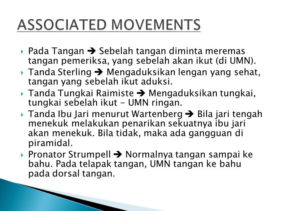 ASSOCIATED MOVEMENTS Pada Tangan  Sebelah tangan diminta meremas tangan pemeriksa, yang sebelah akan ikut (di UMN).