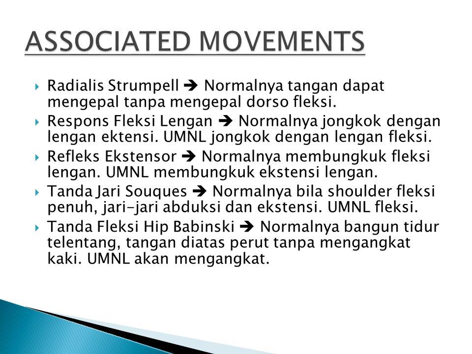 ASSOCIATED MOVEMENTS Radialis Strumpell  Normalnya tangan dapat mengepal tanpa mengepal dorso fleksi.