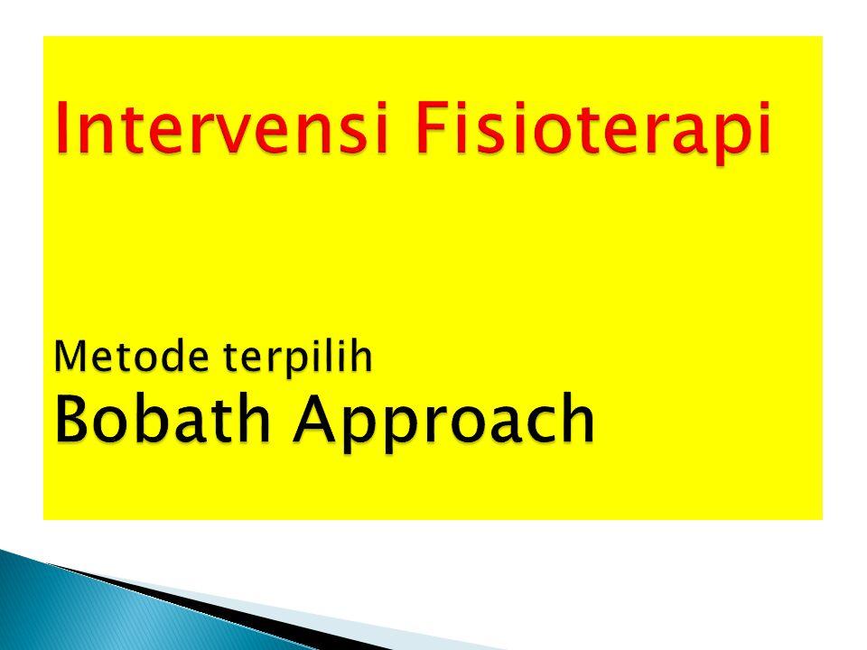Intervensi Fisioterapi Metode terpilih Bobath Approach