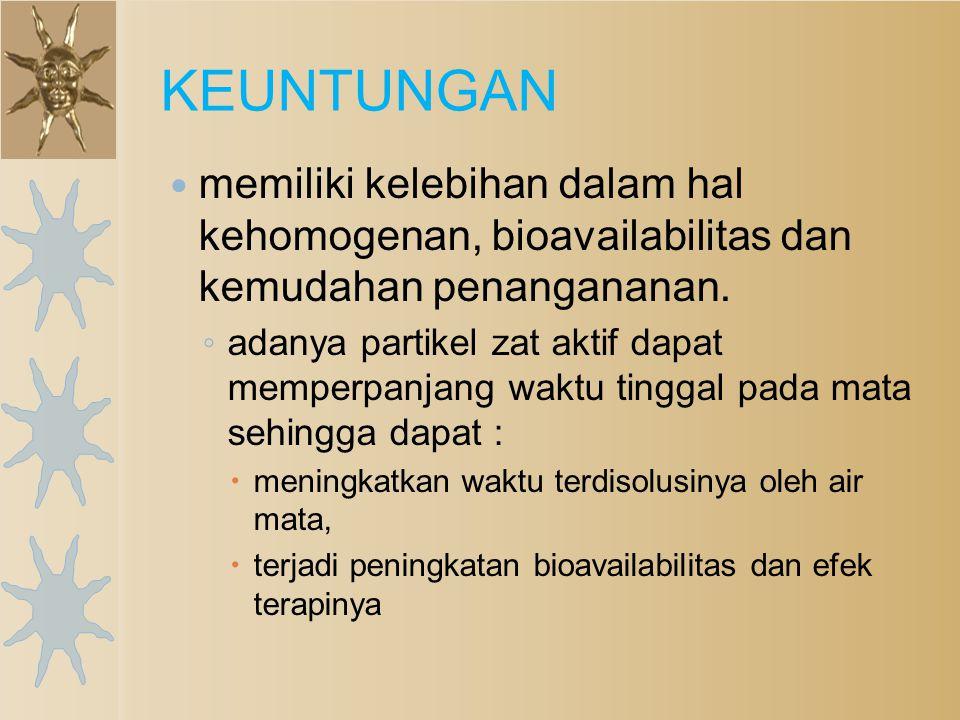 KEUNTUNGAN memiliki kelebihan dalam hal kehomogenan, bioavailabilitas dan kemudahan penangananan.