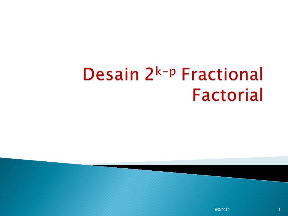 Desain 2k-p Fractional Factorial