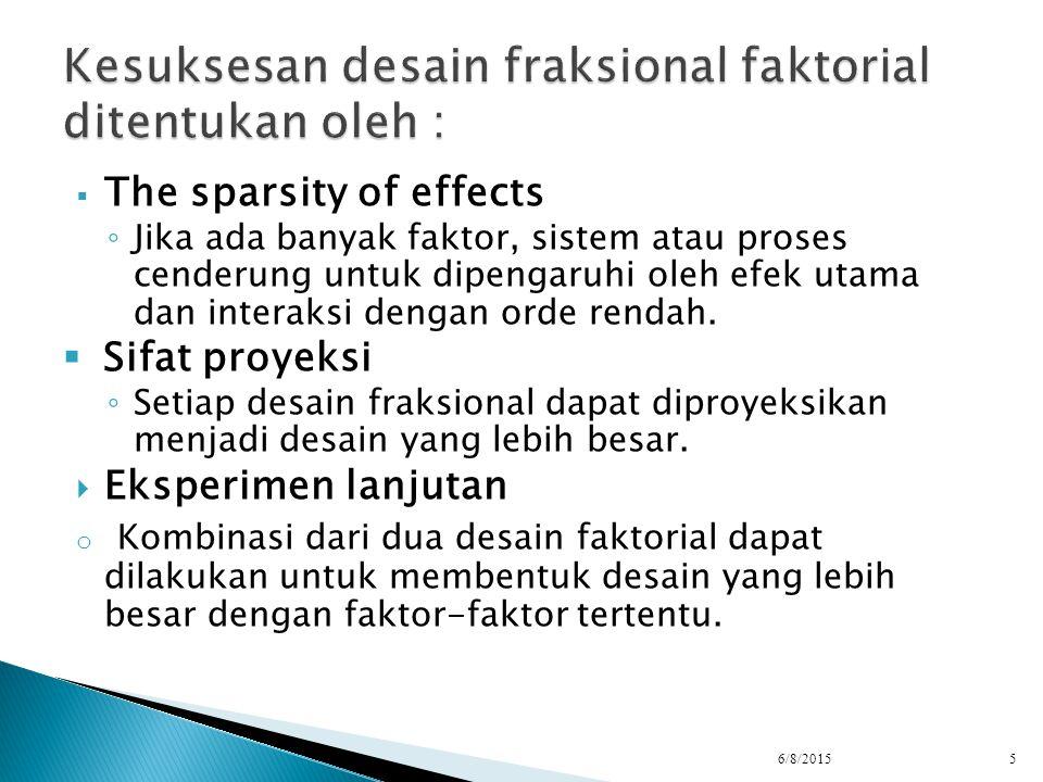 Kesuksesan desain fraksional faktorial ditentukan oleh :
