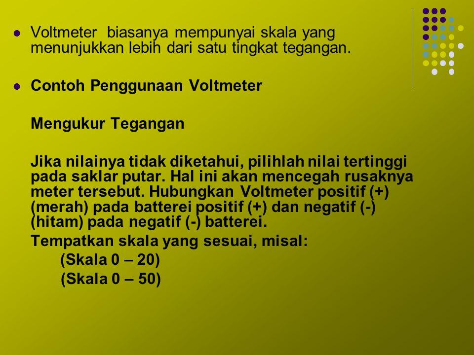 Voltmeter biasanya mempunyai skala yang menunjukkan lebih dari satu tingkat tegangan.