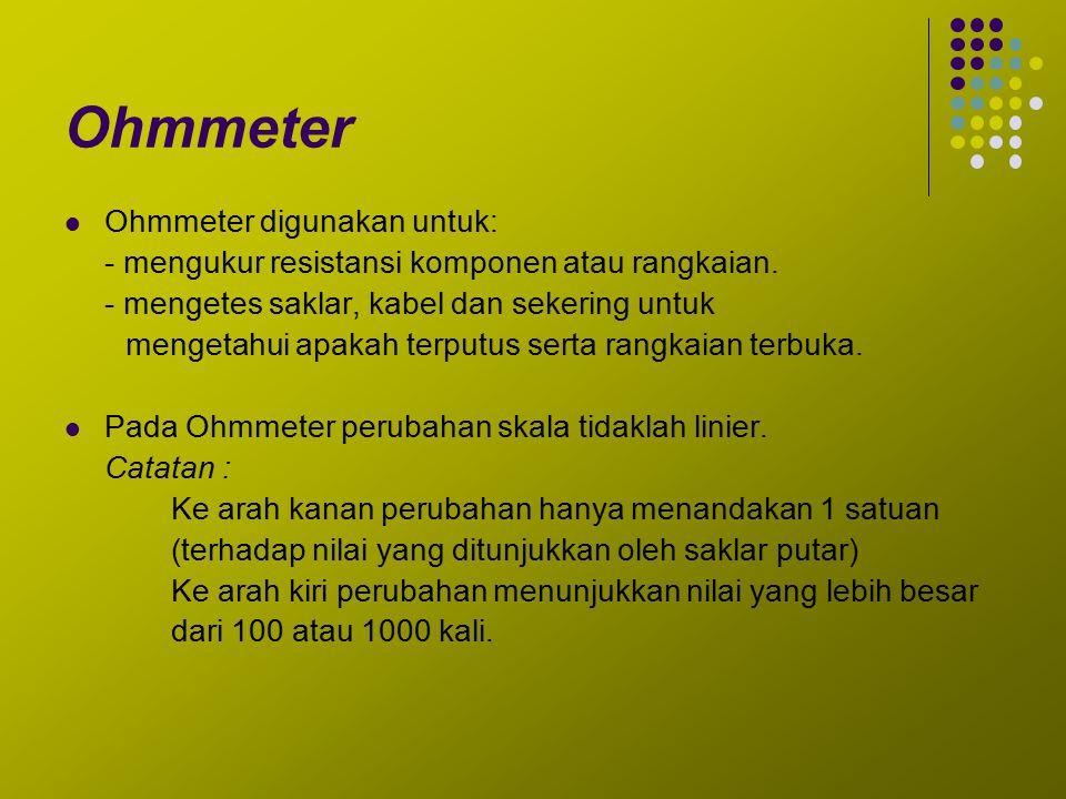 Ohmmeter Ohmmeter digunakan untuk: