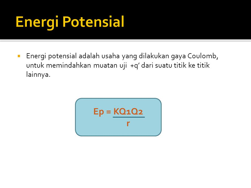 Energi Potensial Ep = KQ1Q2 r
