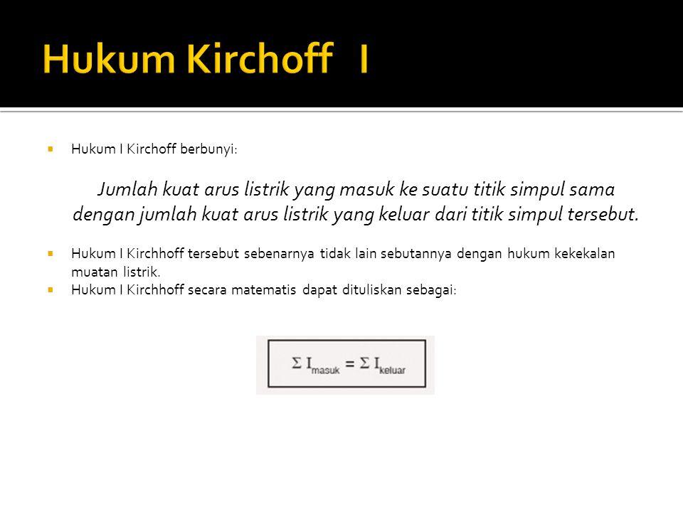 Hukum Kirchoff I Hukum I Kirchoff berbunyi: