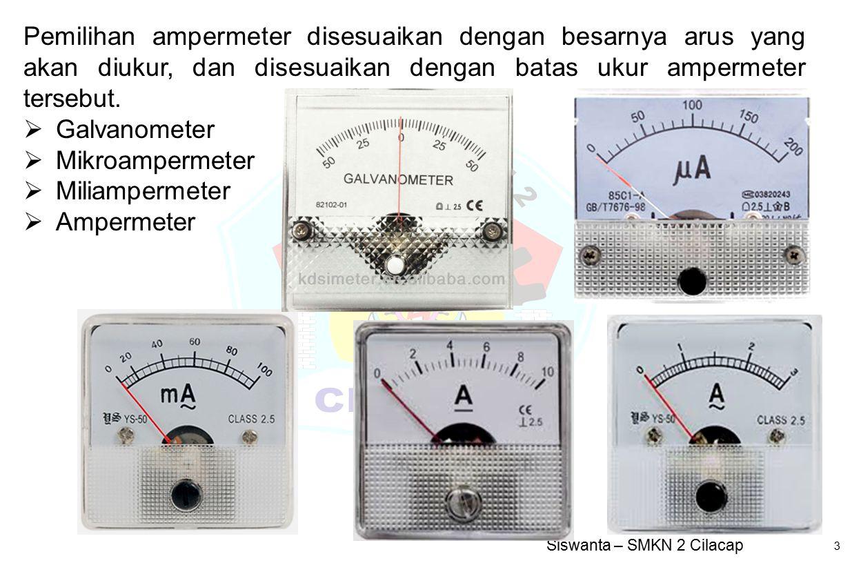 Pemilihan ampermeter disesuaikan dengan besarnya arus yang akan diukur, dan disesuaikan dengan batas ukur ampermeter tersebut.