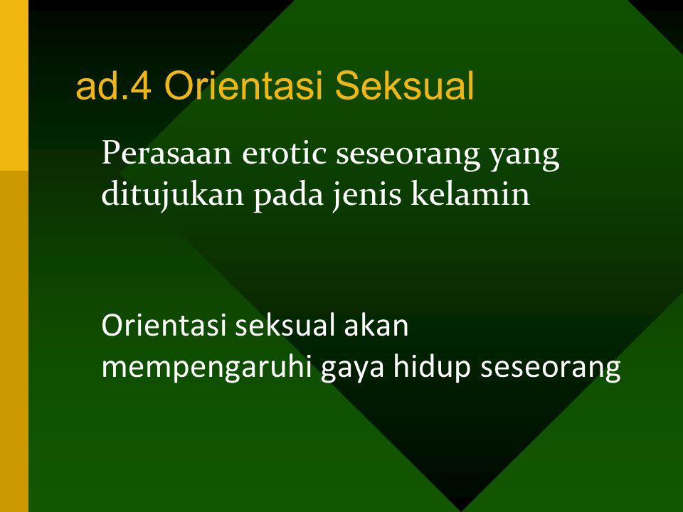 ad.4 Orientasi Seksual Perasaan erotic seseorang yang ditujukan pada jenis kelamin.