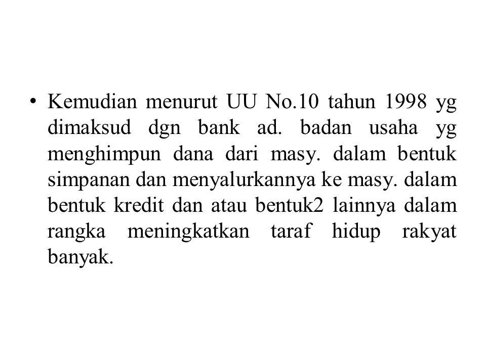 Kemudian menurut UU No. 10 tahun 1998 yg dimaksud dgn bank ad