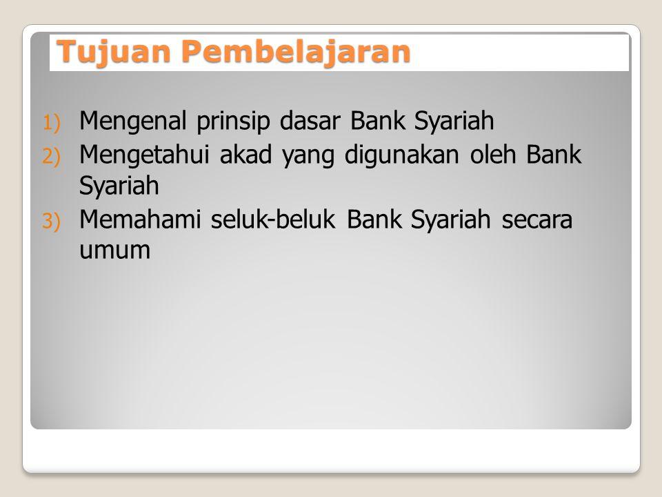 Tujuan Pembelajaran Mengenal prinsip dasar Bank Syariah