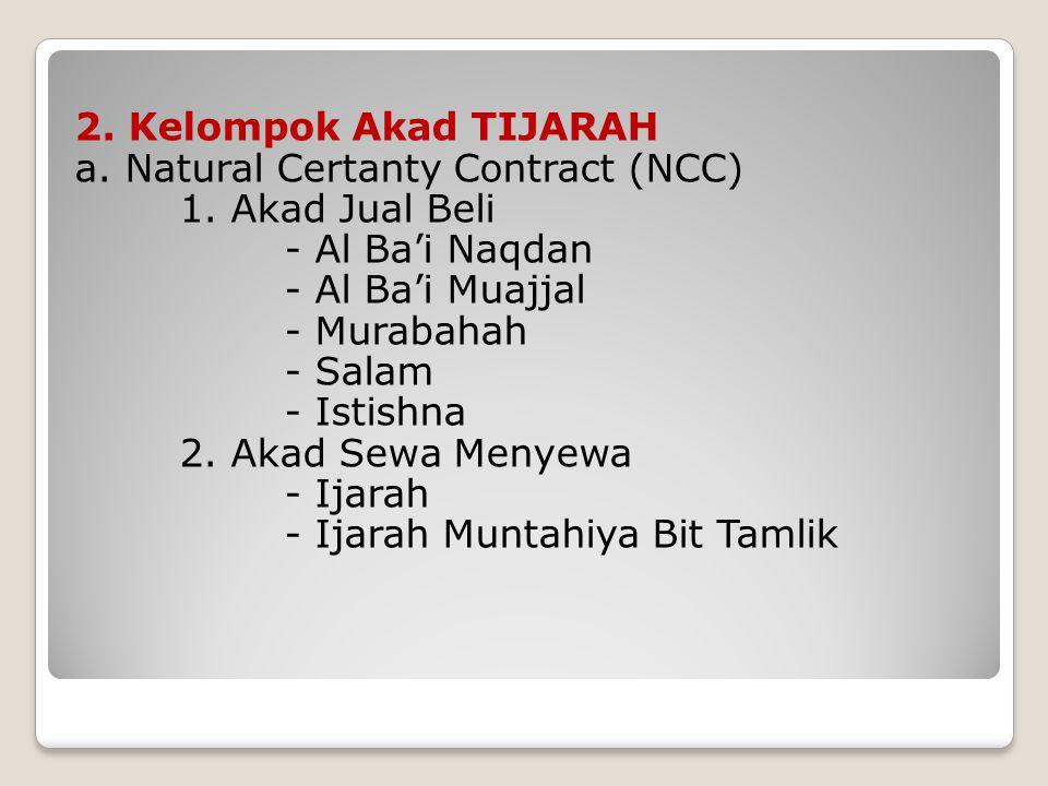 2. Kelompok Akad TIJARAH a. Natural Certanty Contract (NCC) 1