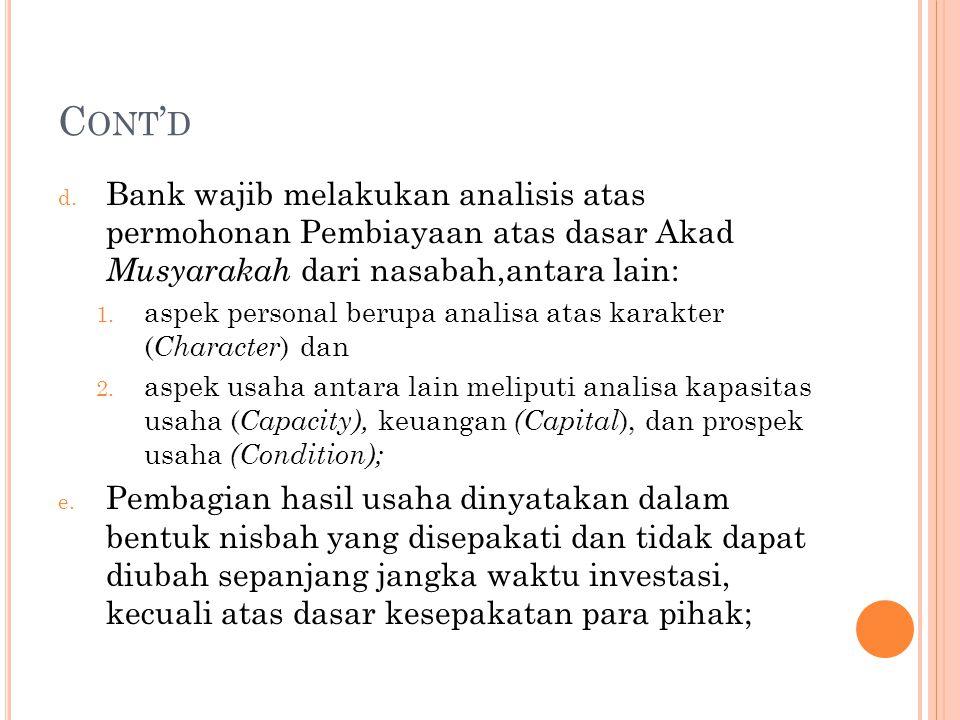 Cont'd Bank wajib melakukan analisis atas permohonan Pembiayaan atas dasar Akad Musyarakah dari nasabah,antara lain: