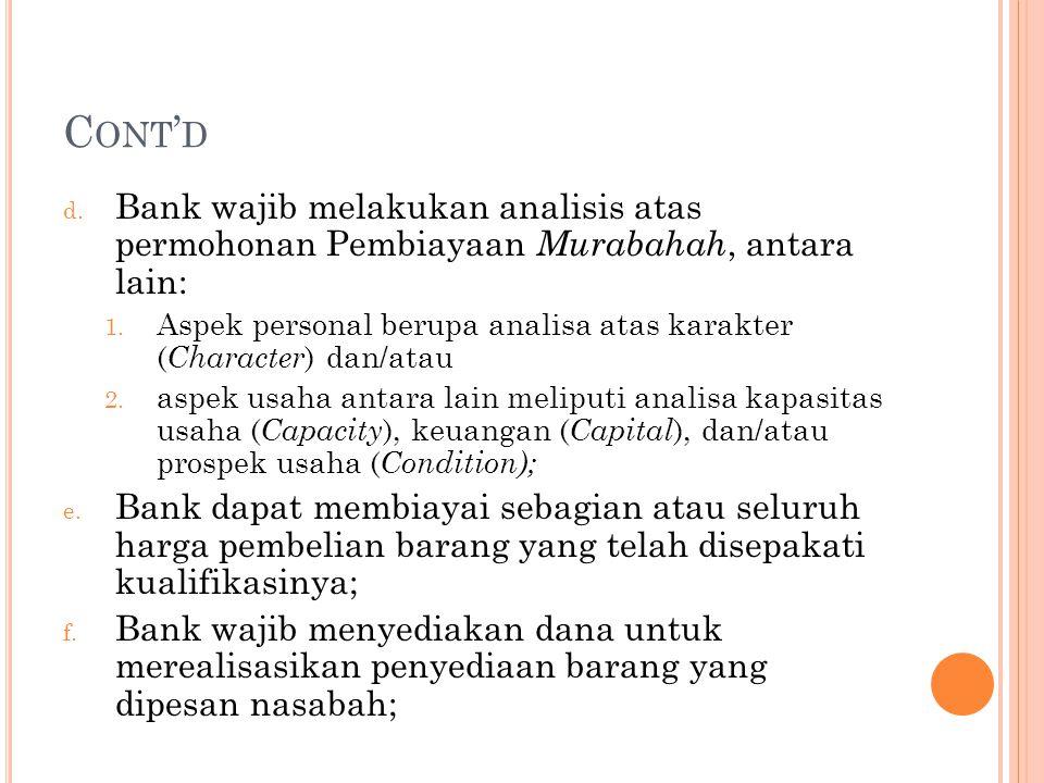 Cont'd Bank wajib melakukan analisis atas permohonan Pembiayaan Murabahah, antara lain: