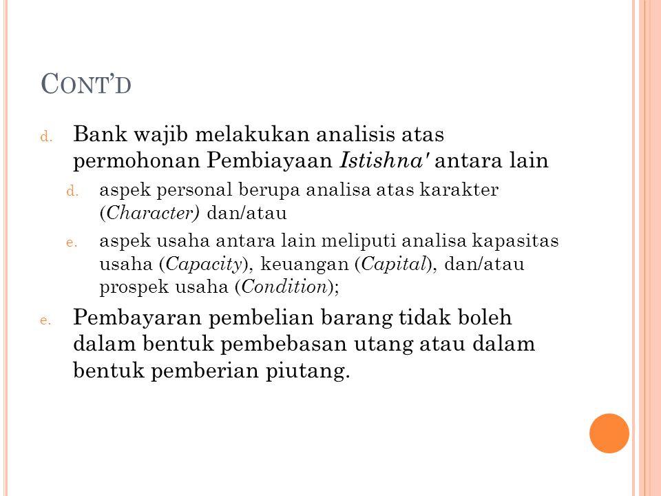 Cont'd Bank wajib melakukan analisis atas permohonan Pembiayaan Istishna antara lain.