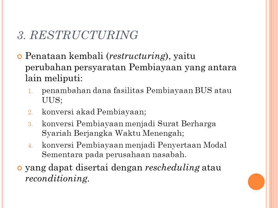 3. RESTRUCTURING Penataan kembali (restructuring), yaitu perubahan persyaratan Pembiayaan yang antara lain meliputi: