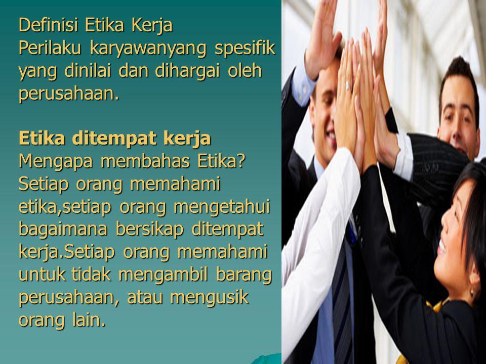 Definisi Etika Kerja Perilaku karyawanyang spesifik yang dinilai dan dihargai oleh perusahaan. Etika ditempat kerja.