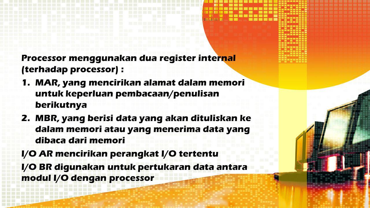 Processor menggunakan dua register internal (terhadap processor) :