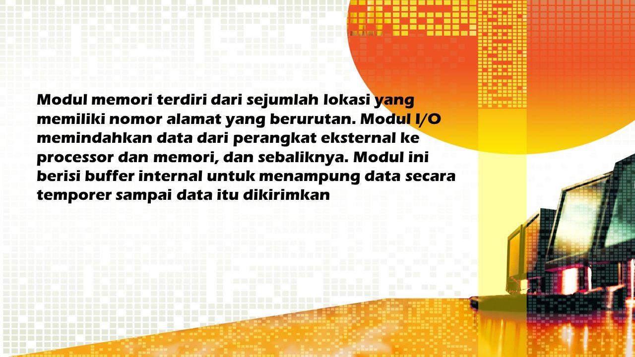 Modul memori terdiri dari sejumlah lokasi yang memiliki nomor alamat yang berurutan.