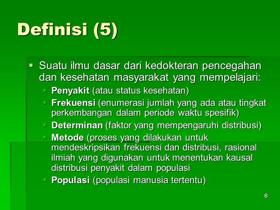 Definisi (5) Suatu ilmu dasar dari kedokteran pencegahan dan kesehatan masyarakat yang mempelajari: